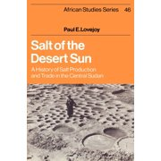 Salt of the Desert Sun : A History of Salt Production and Trade in the Central Sudan
