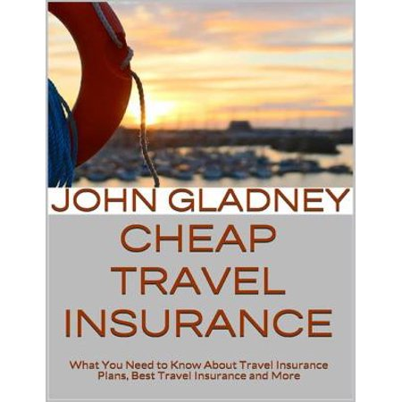 Cheap Travel Insurance: What You Need to Know About Travel Insurance Plans, Best Travel Insurance and More -