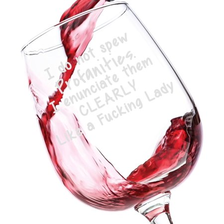 I Do Not Spew Profanities Funny Wine Glass 13 oz - Best Birthday Gifts For Women - Unique Gift For Her - Christmas Present Idea For Mom, Wife, Girlfriend, Sister, Friend, Boss, Adult