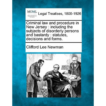 - Criminal Law and Procedure in New Jersey : Including the Subjects of Disorderly Persons and Bastardy: Statutes, Decisions and Forms.