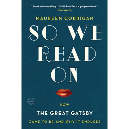 So We Read On : How The Great Gatsby Came to Be and Why It Endures