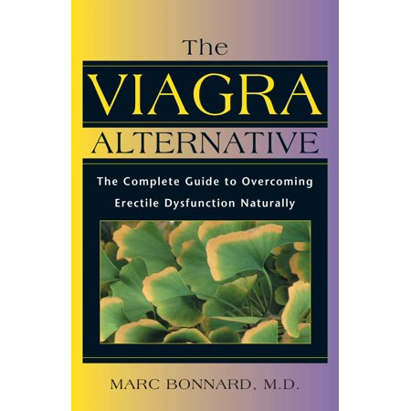 The Viagra Alternative : The Complete Guide to Overcoming Erectile Dysfunction