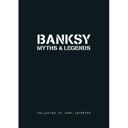 Banksy Myths and Legends : A Collection of the Unbelievable and the