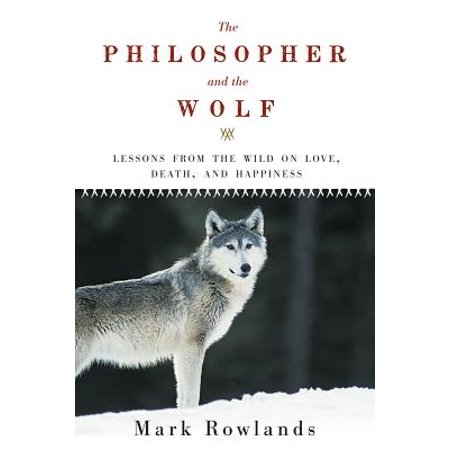 The Philosopher and the Wolf: Lessons from the Wild on Love, Death, and Happiness - eBook