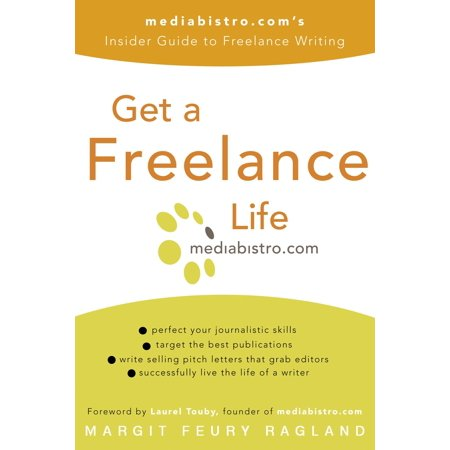 Get a Freelance Life : mediabistro.com's Insider Guide to Freelance (Best Freelance Writing Sites)