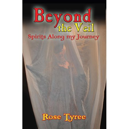 Beyond The Veil; Spirits Along My Journey - eBook