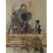 On the Iron at Big Cloud : Large Print