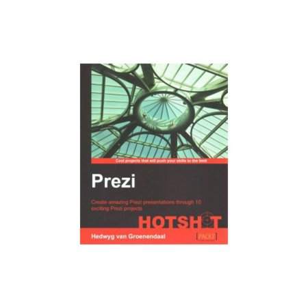 Prezi Hotshot  Create Amazing Prezi Presentations Through 10 Exciting Prezi Projects