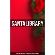Santa's Library: 400+ Christmas Novels, Stories, Poems, Carols & Legends - eBook