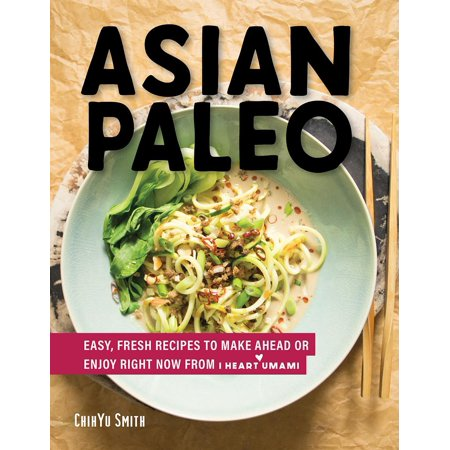 Asian Paleo: Easy, Fresh Recipes to Make Ahead or Enjoy Right Now from I Heart Umami (Fastest Phone On The Market Right Now)