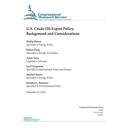 U S  Crude Oil Export Policy  Background And Considerations