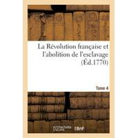 La R�volution Fran�aise Et l'Abolition de l'Esclavage Tome 4