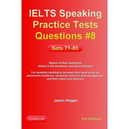 IELTS Speaking Practice Tests Questions #8. Sets 71-80. Based on Real Questions asked in the Academic and General Exams -