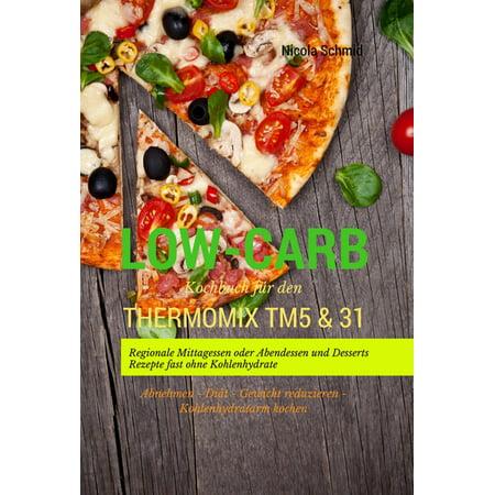 Low-Carb Kochbuch für den Thermomix TM5 & 31 Regionale Mittagessen oder Abendessen und Desserts Rezepte fast ohne Kohlenhydrate Abnehmen - Diät - Gewicht reduzieren - Kohlenhydratarm kochen - eBook (Halloween Rezepte Desserts)