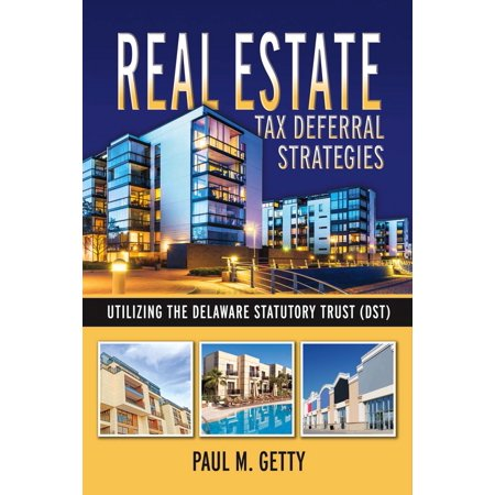 Real Estate Tax Deferral Strategies Utilizing The Delaware Statutory Trust  Dst