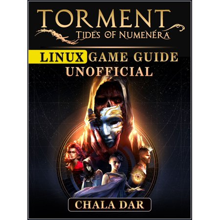 Torment Tides of Numenera Linux Game Guide Unofficial - (Guide To Unix Using Linux Chapter 6 Answers)
