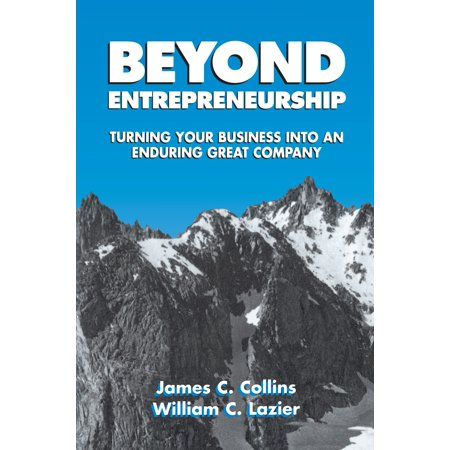 Beyond Entrepreneurship : Turning Your Business into an Enduring Great