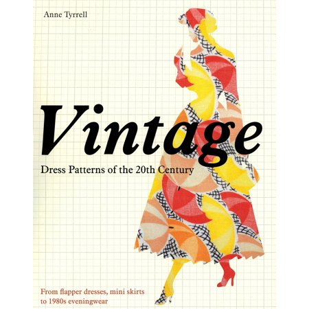 Vintage Dress Patterns of the 20th Century : From Flapper Dresses, Mini Skirts to 1980s Eveningwear (Vintage Flapper Dresses For Sale)