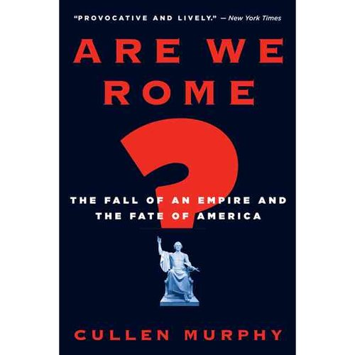 Are We Rome? : The Fall of an Empire and the Fate of America