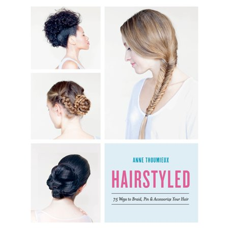 Hairstyled : 75 Ways to Braid, Pin & Accessorize Your (The Right Hairstyle For Your Face Shape)