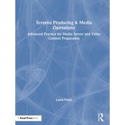Screens Producing & Media Operations: Advanced Practice for Media Server and Video Content Preparation (Hardcover)