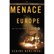 Menace in Europe : Why the Continent's Crisis Is America's, Too