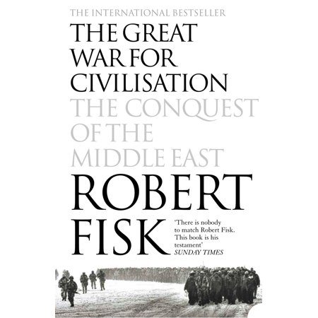 The Great War for Civilisation: The Conquest of the Middle East -