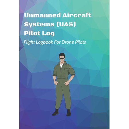 Flight Logbook for Drone Pilots: Unmanned Aircraft Systems (UAS) Pilot Log : Flight Logbook For Drone Pilots: Perfect For UAS & UAV Pilots Or Drone Operators (Part 107 Licensed) (Series #10) (Paperback)