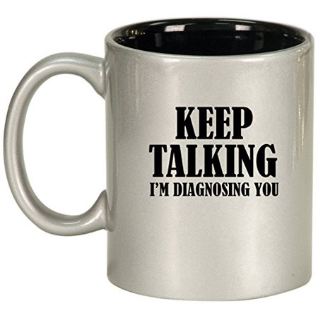 Keep Talking I'm Diagnosing You Nurse Doctor Ceramic Coffee Tea Mug Cup (Silver) - Nurse Coffee Mug