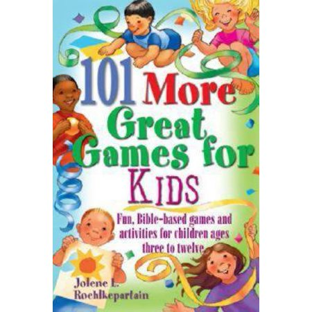 101 More Great Games for Kids : Active, Bible-Based Fun for Christian Education
