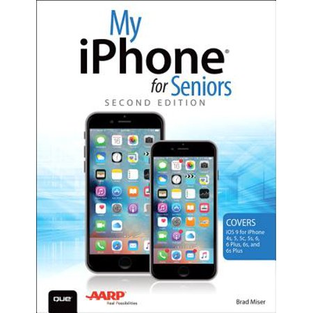 My iPhone for Seniors (Covers IOS 9 for iPhone 6s/6s Plus, 6/6 Plus, 5s/5c/5, and