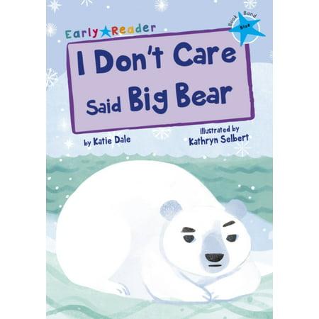I DONT CARE SAID BIG BEAR