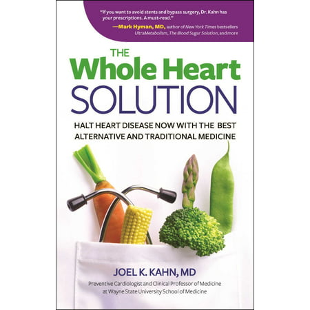 The Whole Heart Solution : Halt Heart Disease Now with the Best Alternative and Traditional