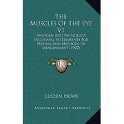 The Muscles of the Eye V1 : Anatomy and Physiology, Including Instruments for Testing and Methods of Measurement (1907)