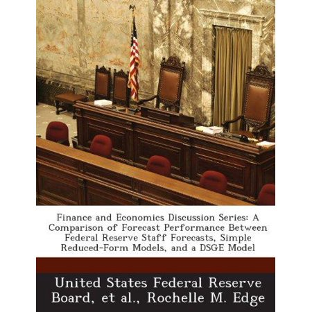 Finance And Economics Discussion Series  A Comparison Of Forecast Performance Between Federal Reserve Staff Forecasts  Simple Reduced Form Models  And