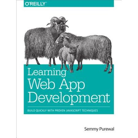 Learning Web App Development : Build Quickly with Proven JavaScript