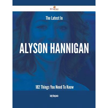 The Latest In Alyson Hannigan - 182 Things You Need To Know - eBook (Alyson Hannigan Halloween)