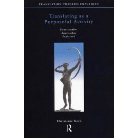 Translating As A Purposeful Activity  Functionalist Approaches Explained  Translation Theories Explored   Paperback