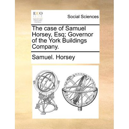 The Case of Samuel Horsey, Esq; Governor of the York Buildings - Samuel Applebaum Building