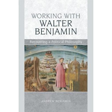 Working with Walter Benjamin : Recovering a Political (Walter Benjamin Theses On The Philosophy Of History)