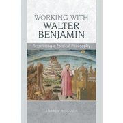 Working with Walter Benjamin : Recovering a Political Philosophy
