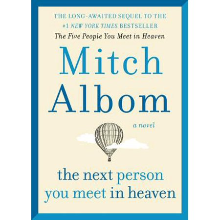 The Next Person You Meet in Heaven : The Sequel to the Five People You Meet in (People Magazine Person Of The Year 2006)