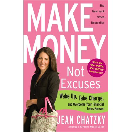 Make Money, Not Excuses : Wake Up, Take Charge, and Overcome Your Financial Fears (Diablo 3 Shut Up And Take My Money)