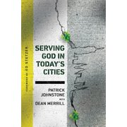 Serving God in Today's Cities : Facing the Challenges of Urbanization