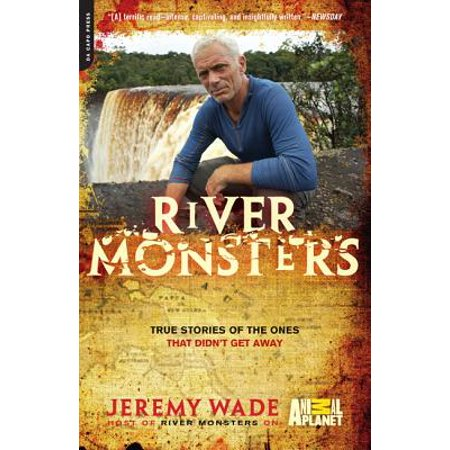 River Monsters : True Stories of the Ones that Didn't Get (Best Of River Monsters)