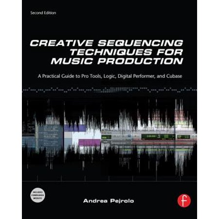 Creative Sequencing Techniques for Music Production : A Practical Guide to Pro Tools, Logic, Digital Performer, and (Best Vst For Cubase)