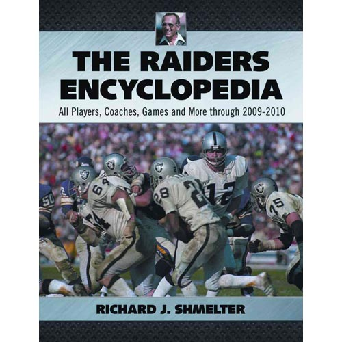 The Raiders Encyclopedia: All Players, Coaches, Games and More Through 2009-2010