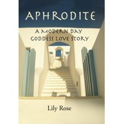 Aphrodite: A Modern Day Goddess Love Story (Other)