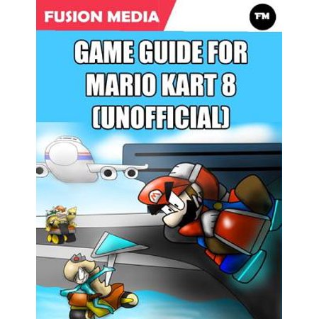 Game Guide for Mario Kart 8 (Unofficial) - eBook - Mario Kart Cosplay