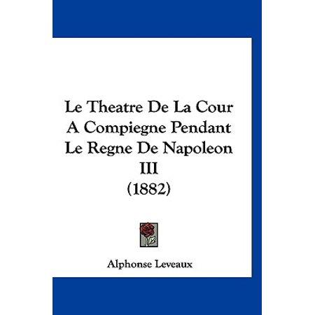 Le Theatre de La Cour a Compiegne Pendant Le Regne de Napoleon III (1882)